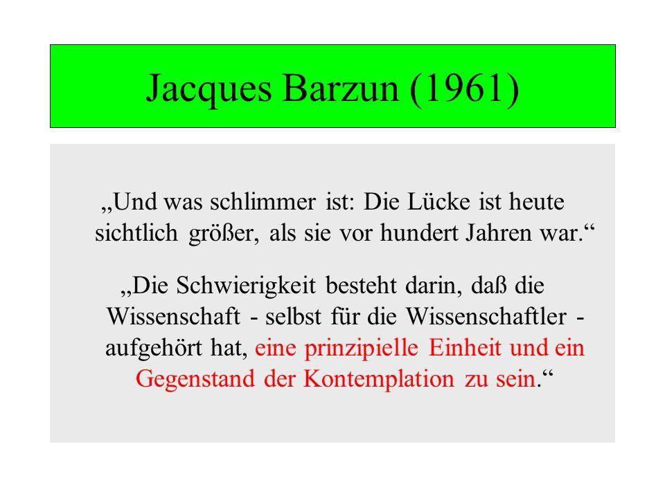 Jacques Barzun (1961) Und was schlimmer ist: Die Lücke ist heute sichtlich größer, als sie vor hundert Jahren war. Die Schwierigkeit besteht darin, da