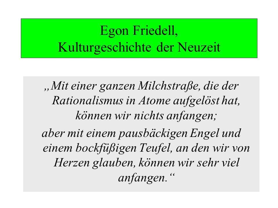 Egon Friedell, Kulturgeschichte der Neuzeit Mit einer ganzen Milchstraße, die der Rationalismus in Atome aufgelöst hat, können wir nichts anfangen; ab