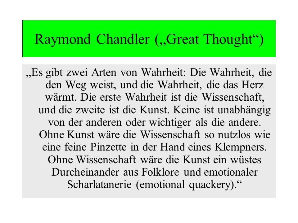 Raymond Chandler (Great Thought) Es gibt zwei Arten von Wahrheit: Die Wahrheit, die den Weg weist, und die Wahrheit, die das Herz wärmt. Die erste Wah