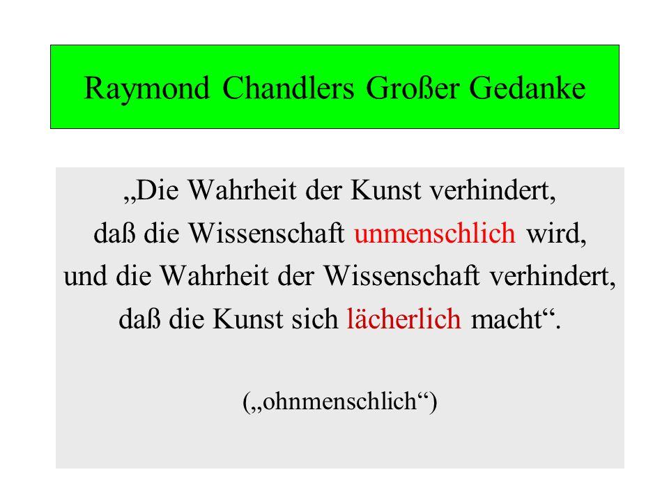 Raymond Chandlers Großer Gedanke Die Wahrheit der Kunst verhindert, daß die Wissenschaft unmenschlich wird, und die Wahrheit der Wissenschaft verhinde