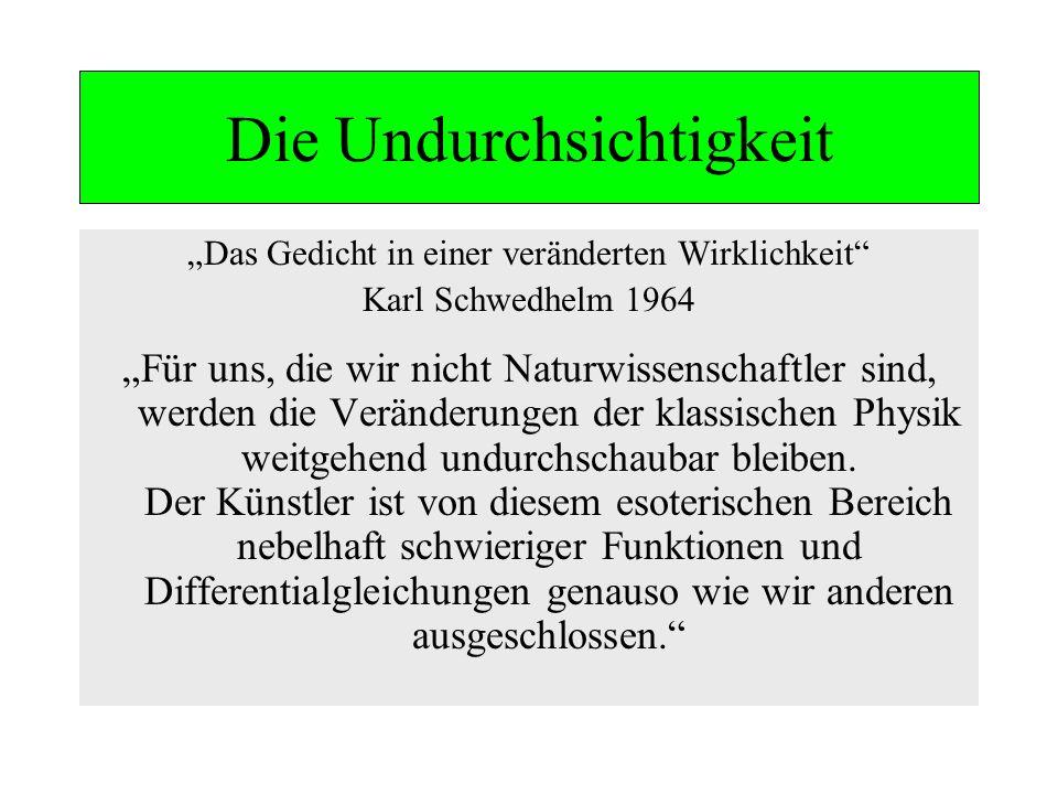 Die Undurchsichtigkeit Das Gedicht in einer veränderten Wirklichkeit Karl Schwedhelm 1964 Für uns, die wir nicht Naturwissenschaftler sind, werden die