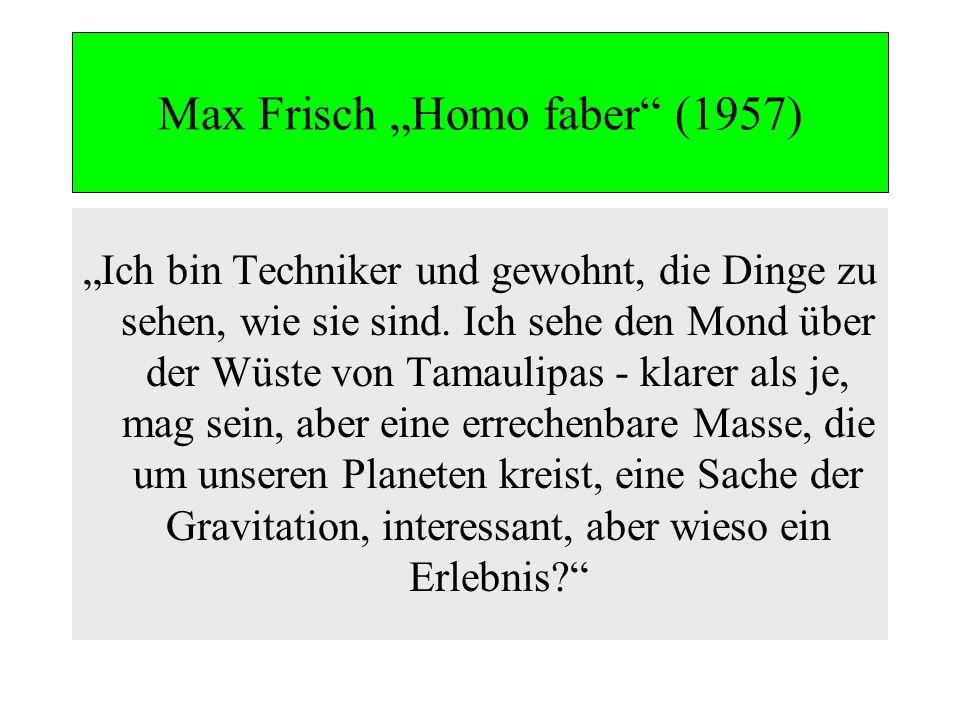 Max Frisch Homo faber (1957) Ich bin Techniker und gewohnt, die Dinge zu sehen, wie sie sind. Ich sehe den Mond über der Wüste von Tamaulipas - klarer
