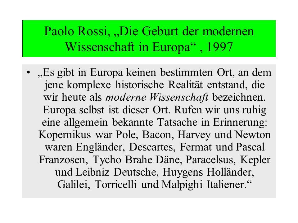 Paolo Rossi, Die Geburt der modernen Wissenschaft in Europa, 1997 Es gibt in Europa keinen bestimmten Ort, an dem jene komplexe historische Realität e