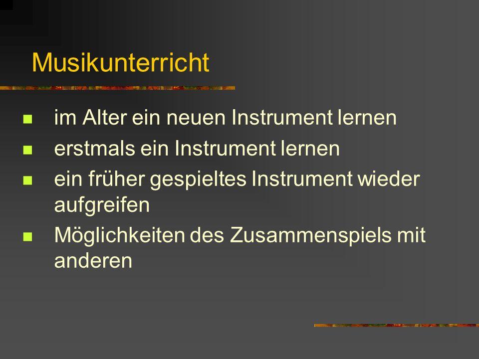 Musikunterricht im Alter ein neuen Instrument lernen erstmals ein Instrument lernen ein früher gespieltes Instrument wieder aufgreifen Möglichkeiten d