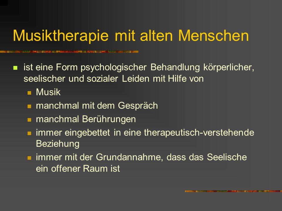 Musiktherapie mit alten Menschen ist eine Form psychologischer Behandlung körperlicher, seelischer und sozialer Leiden mit Hilfe von Musik manchmal mi