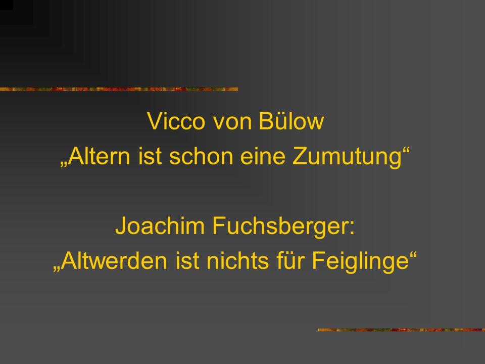 Vicco von Bülow Altern ist schon eine Zumutung Joachim Fuchsberger: Altwerden ist nichts für Feiglinge