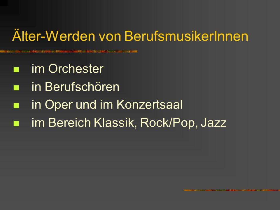 Älter-Werden vonBerufsmusikerInnen im Orchester in Berufschören in Oper und im Konzertsaal im Bereich Klassik, Rock/Pop, Jazz