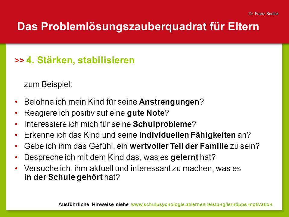 Das Problemlösungszauberquadrat für Eltern >> 4. Stärken, stabilisieren zum Beispiel: Belohne ich mein Kind für seine Anstrengungen? Reagiere ich posi