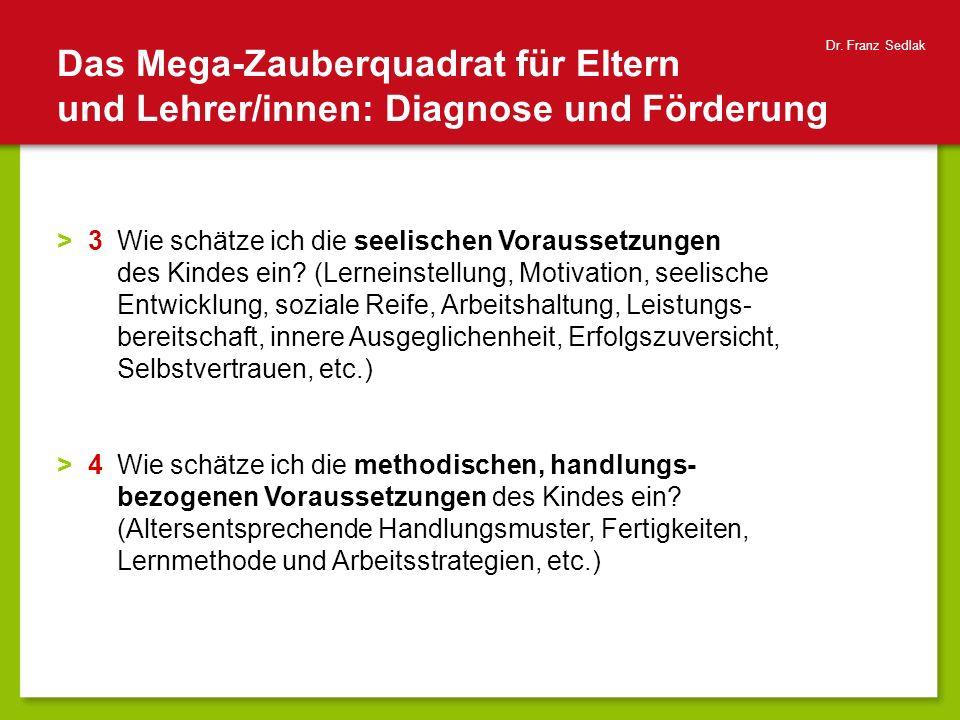 Das Mega-Zauberquadrat für Eltern und Lehrer/innen: Diagnose und Förderung Dr. Franz Sedlak >3Wie schätze ich die seelischen Voraussetzungen des Kinde