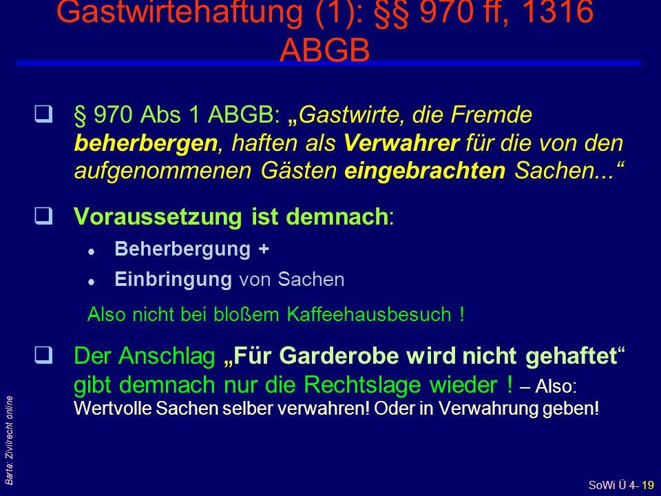SoWi Ü 4- 19 Barta: Zivilrecht online Gastwirtehaftung (1): §§ 970 ff, 1316 ABGB q§ 970 Abs 1 ABGB: Gastwirte, die Fremde beherbergen, haften als Verwahrer für die von den aufgenommenen Gästen eingebrachten Sachen...