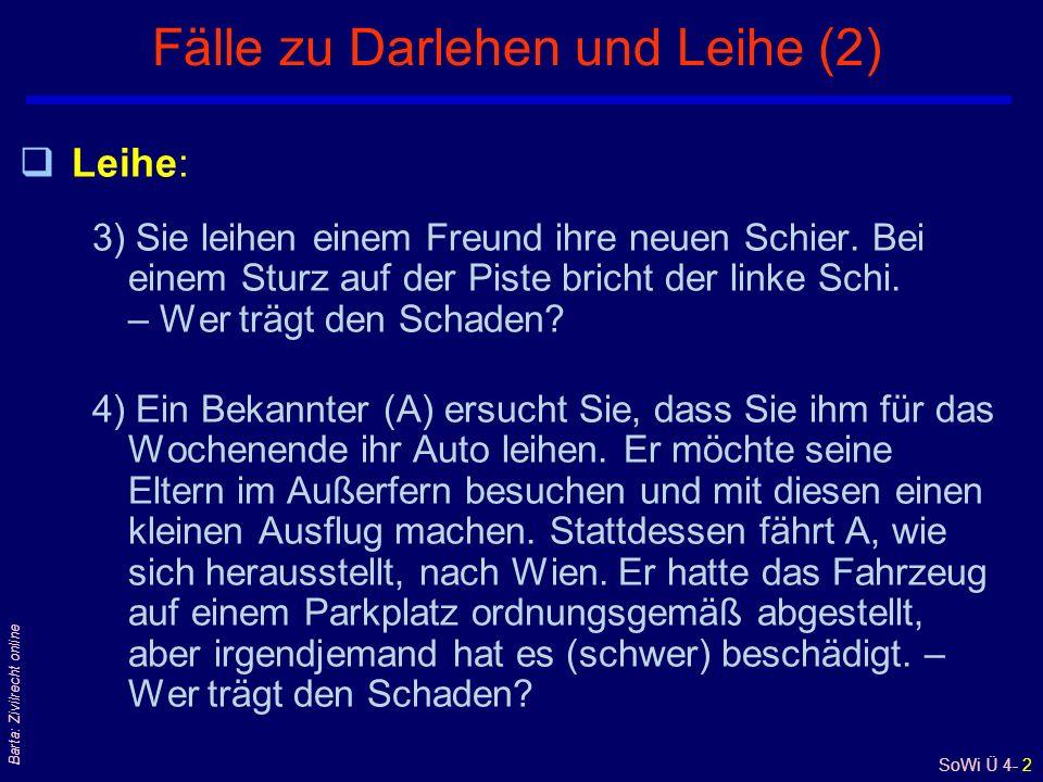 SoWi Ü 4- 2 Barta: Zivilrecht online Fälle zu Darlehen und Leihe (2) qLeihe: 3) Sie leihen einem Freund ihre neuen Schier.