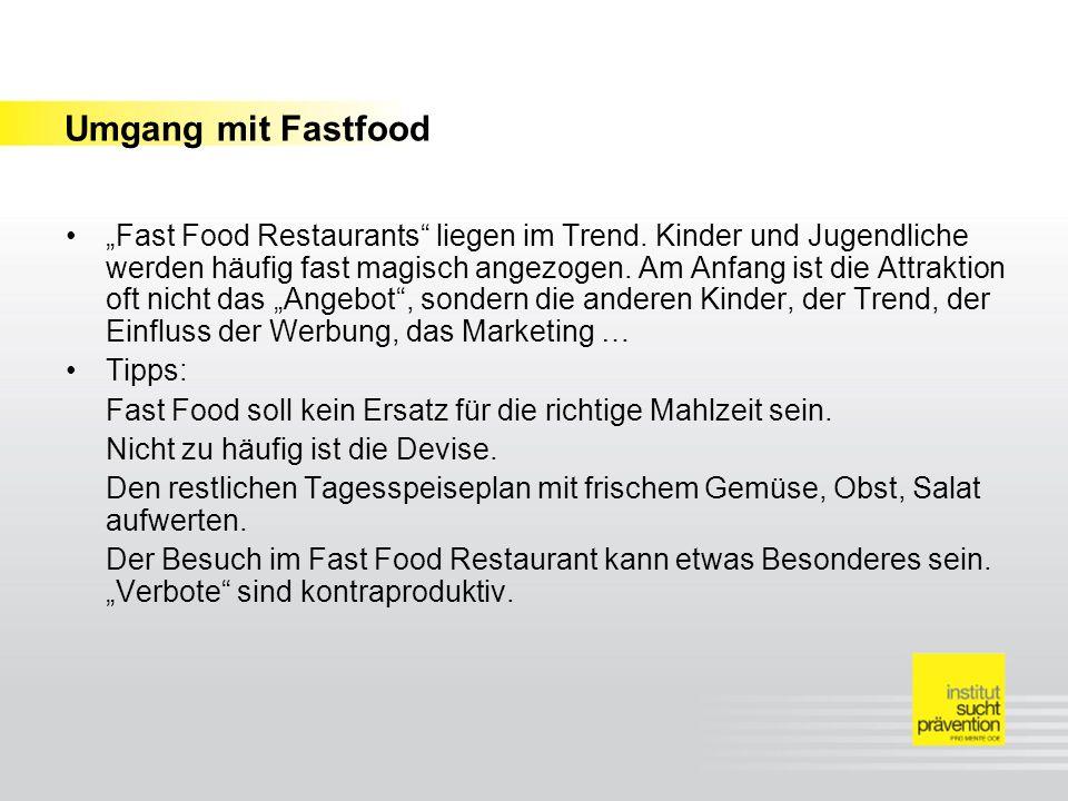 Umgang mit Fastfood Fast Food Restaurants liegen im Trend. Kinder und Jugendliche werden häufig fast magisch angezogen. Am Anfang ist die Attraktion o