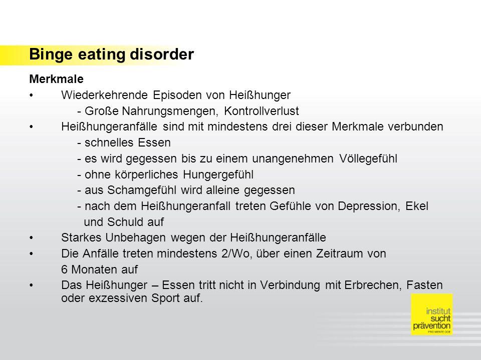 Binge eating disorder Merkmale Wiederkehrende Episoden von Heißhunger - Große Nahrungsmengen, Kontrollverlust Heißhungeranfälle sind mit mindestens dr