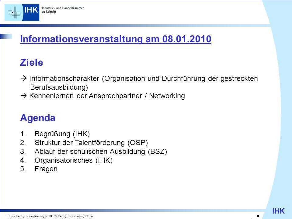 IHK IHK zu Leipzig   Goerdelerring 5   04109 Leipzig   www.leipzig.ihk.de Informationsveranstaltung am 08.01.2010 Ziele Informationscharakter (Organis