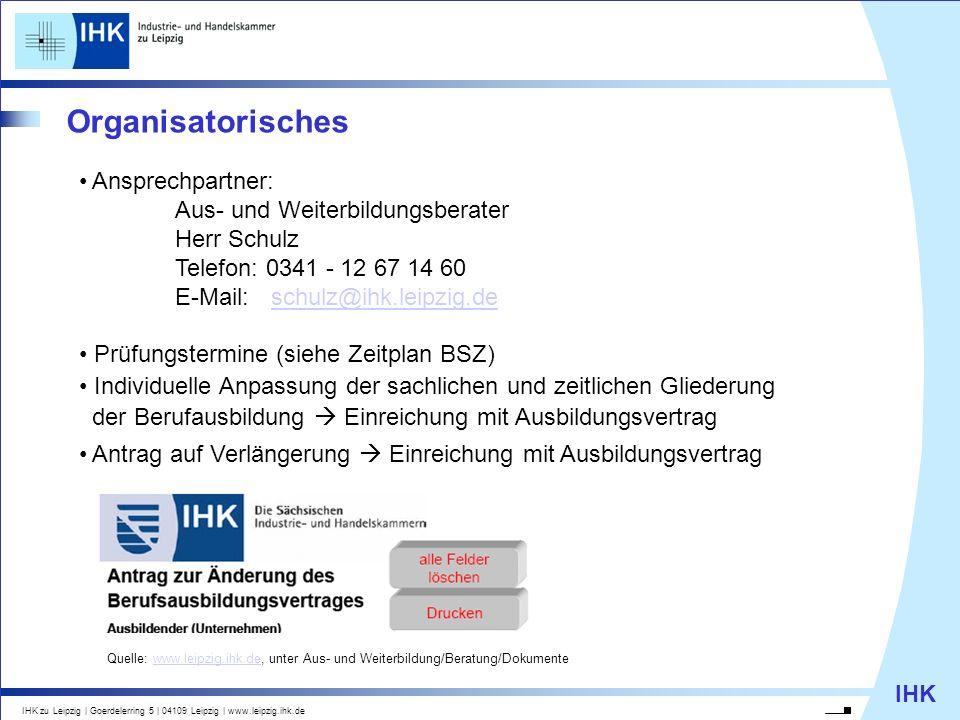 IHK IHK zu Leipzig   Goerdelerring 5   04109 Leipzig   www.leipzig.ihk.de Organisatorisches Ansprechpartner: Aus- und Weiterbildungsberater Herr Schul