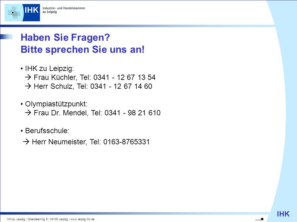 IHK IHK zu Leipzig   Goerdelerring 5   04109 Leipzig   www.leipzig.ihk.de Haben Sie Fragen? Bitte sprechen Sie uns an! IHK zu Leipzig: Frau Küchler, T