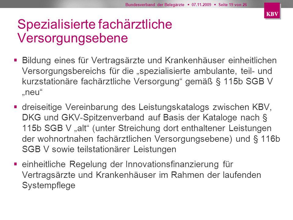 Bundesverband der Belegärzte 07.11.2009 Seite 19 von 26 Spezialisierte fachärztliche Versorgungsebene Bildung eines für Vertragsärzte und Krankenhäuse