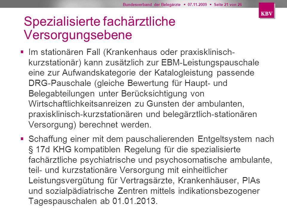 Bundesverband der Belegärzte 07.11.2009 Seite 21 von 26 Spezialisierte fachärztliche Versorgungsebene Im stationären Fall (Krankenhaus oder praxisklin