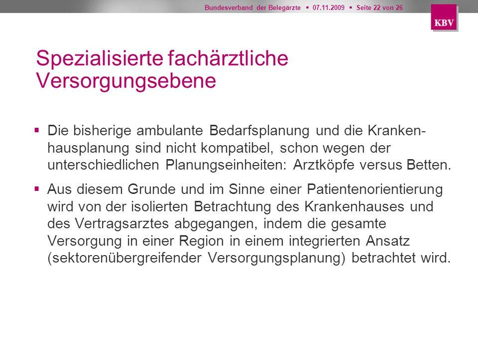 Bundesverband der Belegärzte 07.11.2009 Seite 22 von 26 Spezialisierte fachärztliche Versorgungsebene Die bisherige ambulante Bedarfsplanung und die K