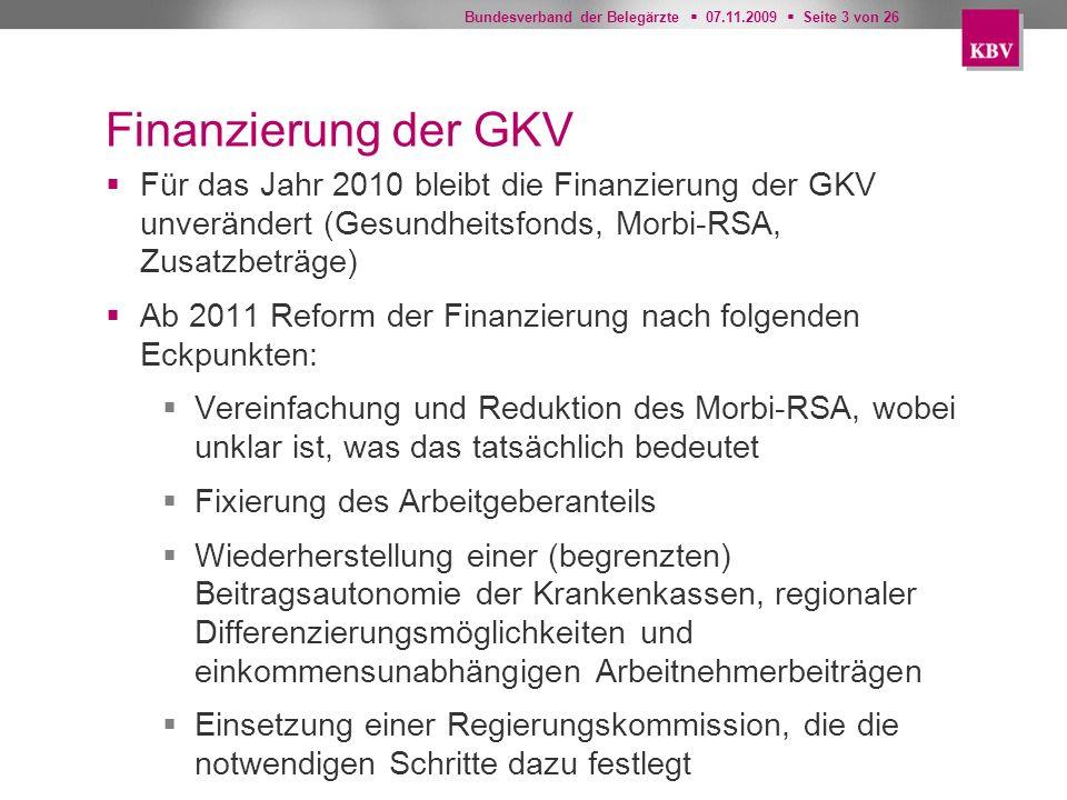 Bundesverband der Belegärzte 07.11.2009 Seite 3 von 26 Finanzierung der GKV Für das Jahr 2010 bleibt die Finanzierung der GKV unverändert (Gesundheits