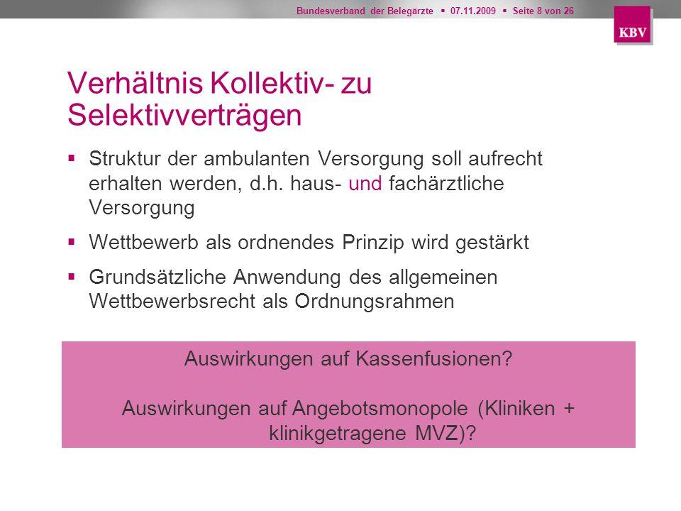 Bundesverband der Belegärzte 07.11.2009 Seite 8 von 26 Verhältnis Kollektiv- zu Selektivverträgen Struktur der ambulanten Versorgung soll aufrecht erh