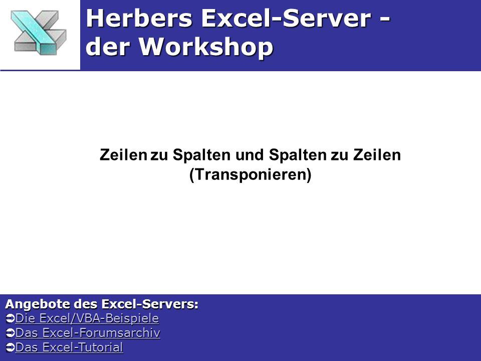 Zeilen zu Spalten und Spalten zu Zeilen (Transponieren) Herbers Excel-Server - der Workshop Angebote des Excel-Servers: Die Excel/VBA-Beispiele Die Ex