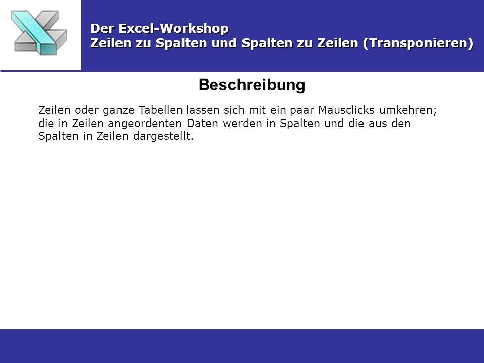 Beschreibung Der Excel-Workshop Zeilen zu Spalten und Spalten zu Zeilen (Transponieren) Zeilen oder ganze Tabellen lassen sich mit ein paar Mausclicks