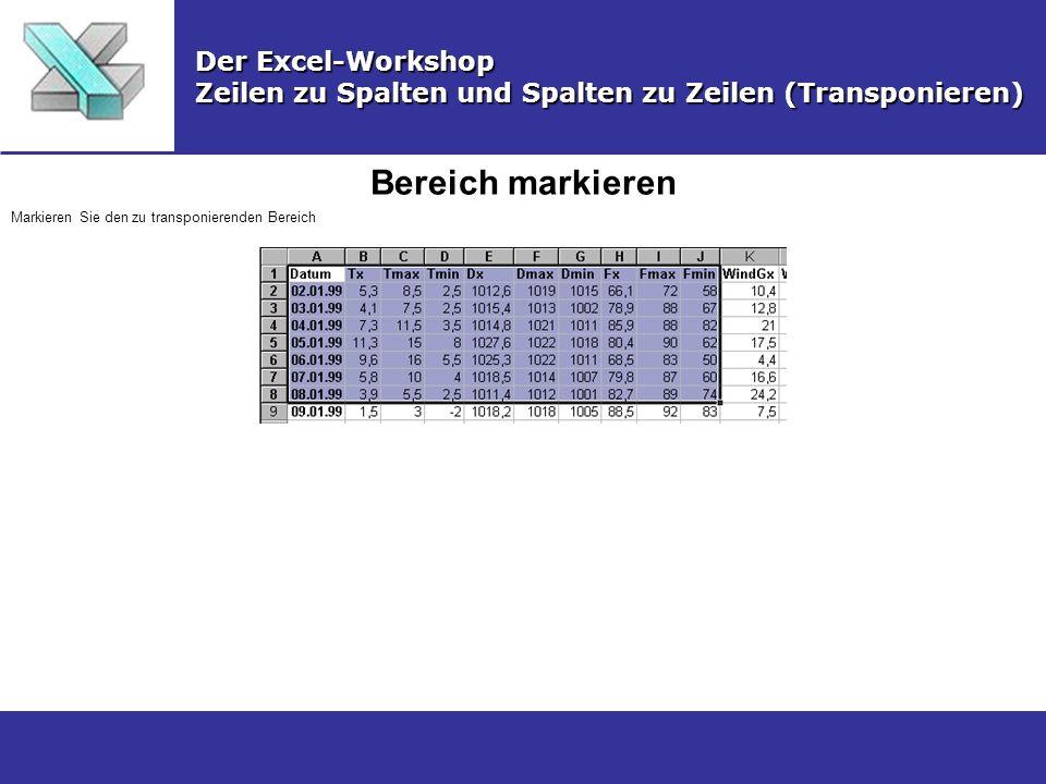 Bereich markieren Der Excel-Workshop Zeilen zu Spalten und Spalten zu Zeilen (Transponieren) Markieren Sie den zu transponierenden Bereich
