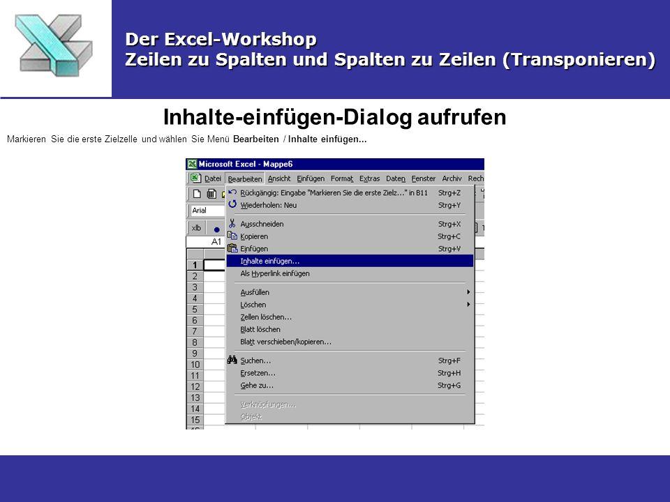 Inhalte-einfügen-Dialog aufrufen Der Excel-Workshop Zeilen zu Spalten und Spalten zu Zeilen (Transponieren) Markieren Sie die erste Zielzelle und wähl