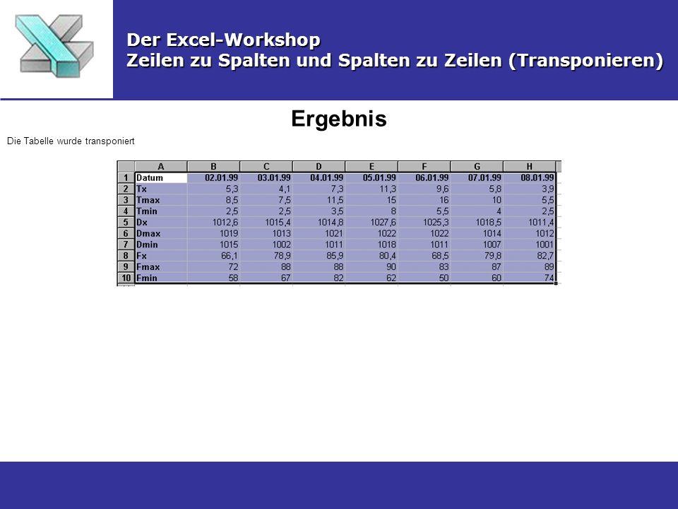 Ergebnis Der Excel-Workshop Zeilen zu Spalten und Spalten zu Zeilen (Transponieren) Die Tabelle wurde transponiert