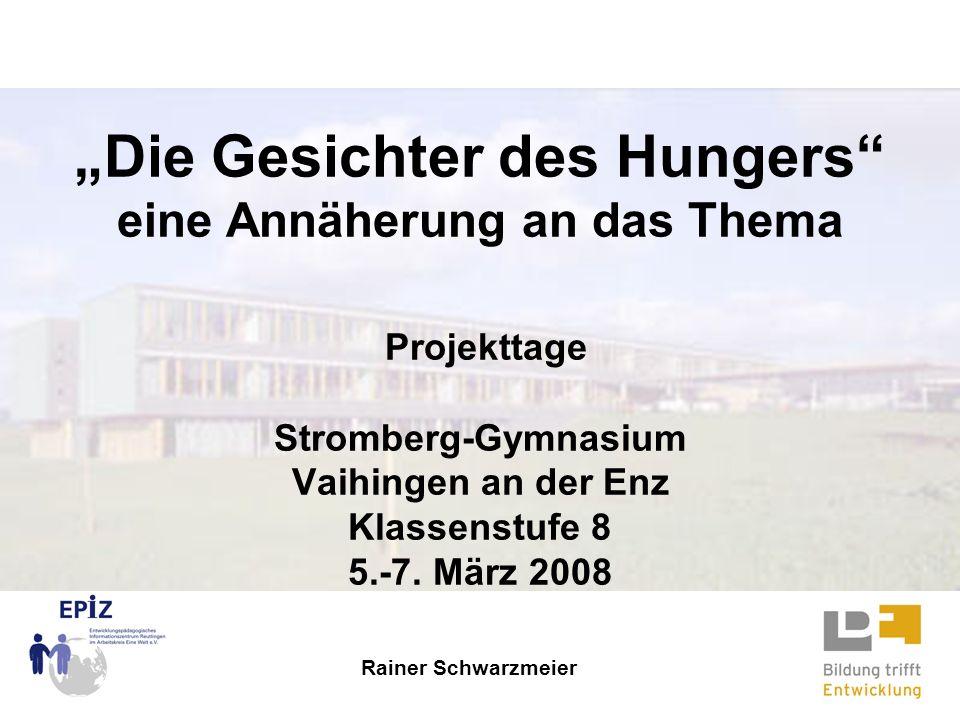 Die Gesichter des Hungers eine Annäherung an das Thema Projekttage Stromberg-Gymnasium Vaihingen an der Enz Klassenstufe 8 5.-7. März 2008 Rainer Schw