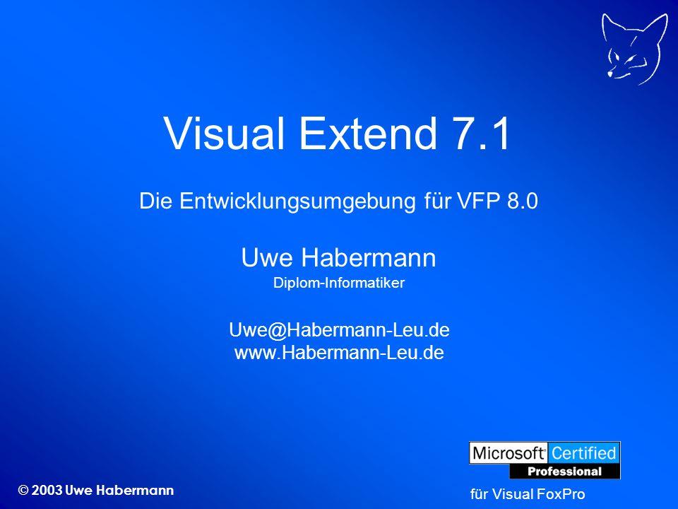 © 2003 Uwe Habermann Visual Extend 7.1 Die Entwicklungsumgebung für VFP 8.0 Uwe Habermann Diplom-Informatiker Uwe@Habermann-Leu.de www.Habermann-Leu.d