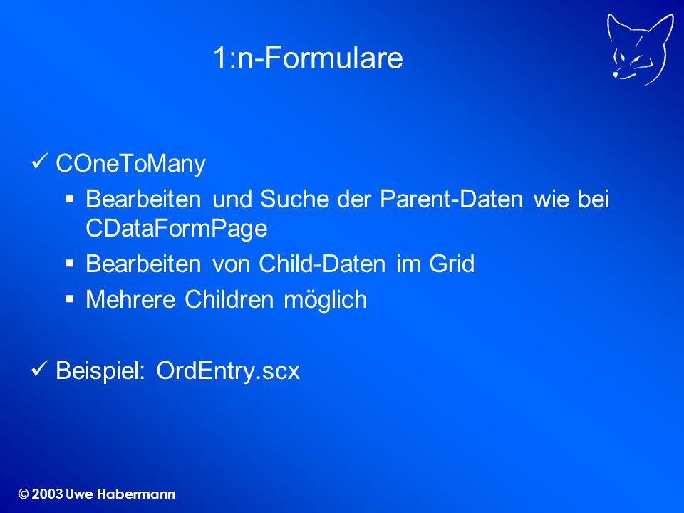 © 2003 Uwe Habermann 1:n-Formulare COneToMany Bearbeiten und Suche der Parent-Daten wie bei CDataFormPage Bearbeiten von Child-Daten im Grid Mehrere C