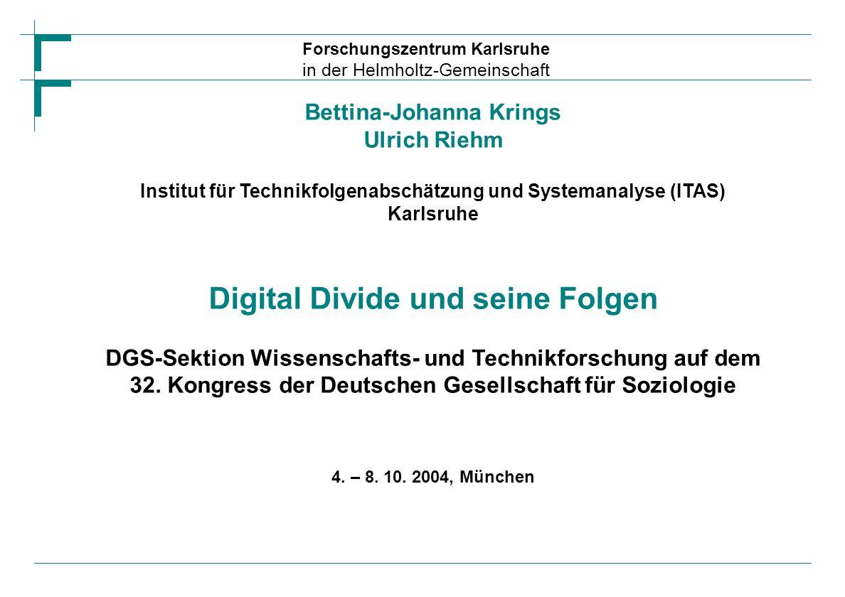 Forschungszentrum Karlsruhe in der Helmholtz-Gemeinschaft Gliederung (1)Historische Herleitung des Begriffs digital divide und Diagnose (2)Strukturierung der Forschungsaktivitäten zu digital divide (3)Einbindung in techniksoziologische Ansätze und Ausblick