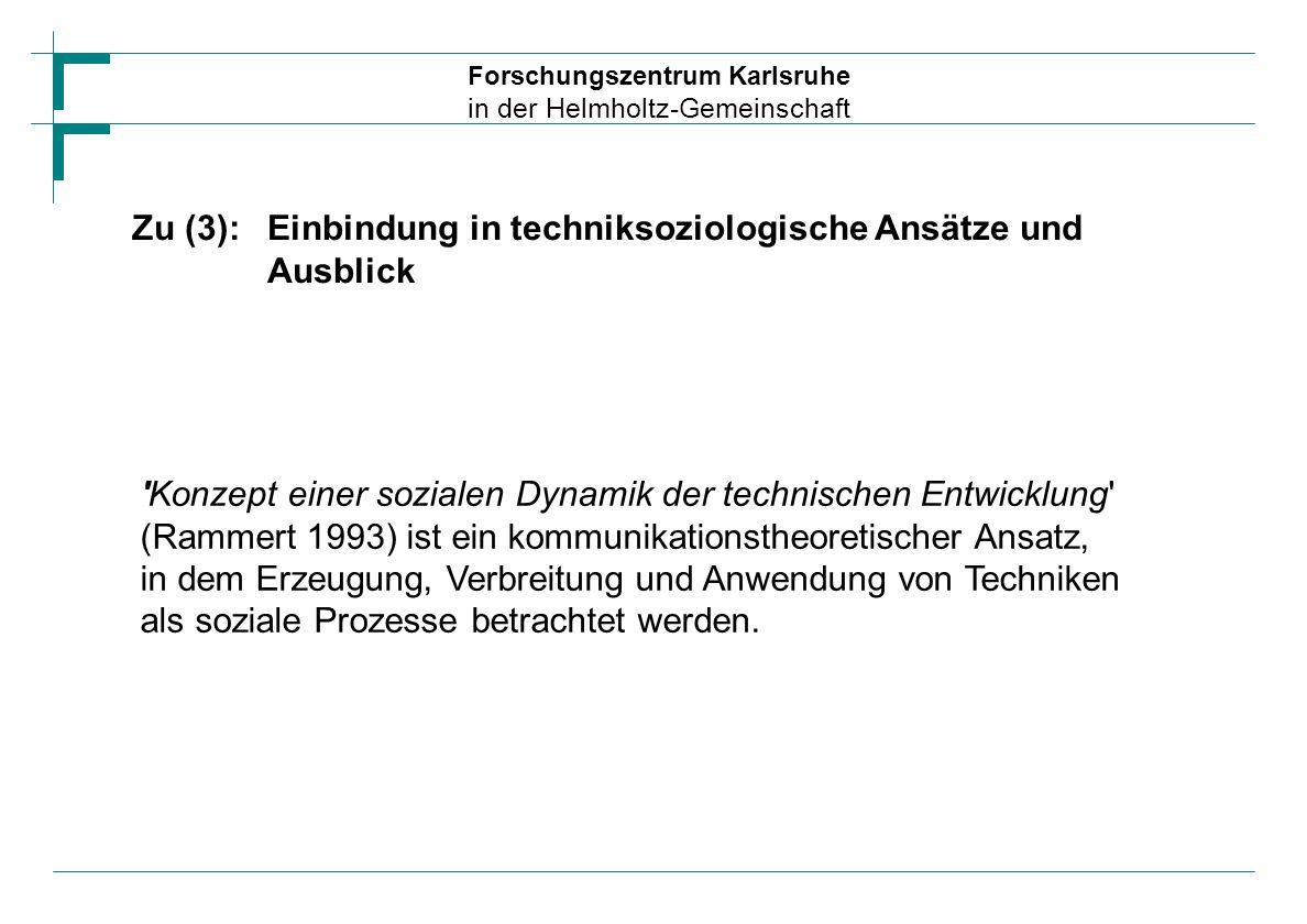 Forschungszentrum Karlsruhe in der Helmholtz-Gemeinschaft Zu (3):Einbindung in techniksoziologische Ansätze und Ausblick 'Konzept einer sozialen Dynam