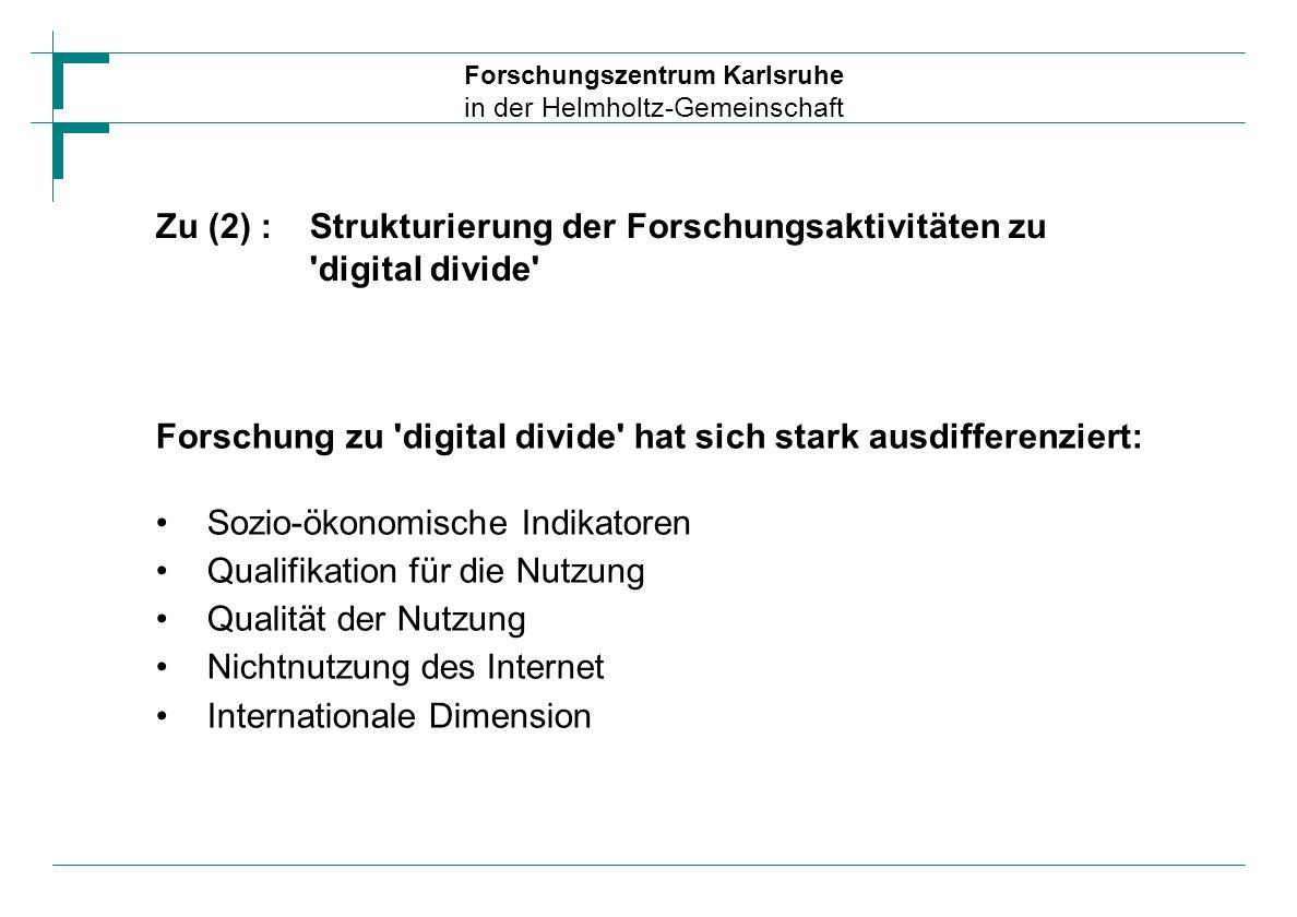 Forschungszentrum Karlsruhe in der Helmholtz-Gemeinschaft Zu (2) :Strukturierung der Forschungsaktivitäten zu 'digital divide' Forschung zu 'digital d