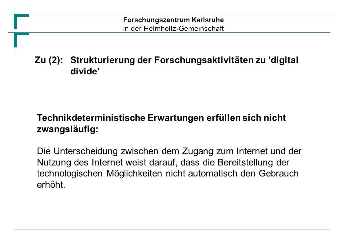 Forschungszentrum Karlsruhe in der Helmholtz-Gemeinschaft Zu (3):Einbindung in techniksoziologische Ansätze und Ausblick Exklusionstheoretische Ansätze Partizipationstheoretische Ansätze Diffusionstheoretische Ansätze Technik als sozialer Prozess