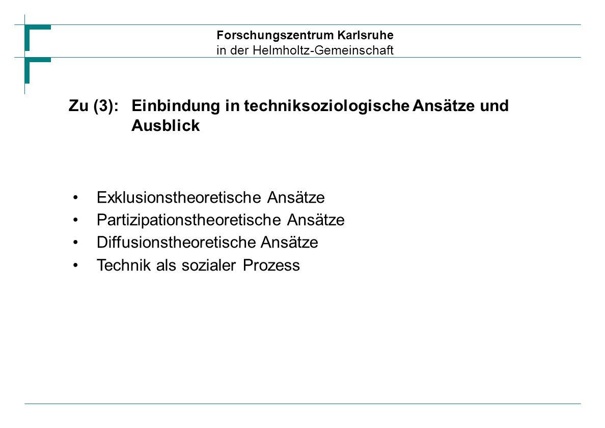 Forschungszentrum Karlsruhe in der Helmholtz-Gemeinschaft Zu (3):Einbindung in techniksoziologische Ansätze und Ausblick Exklusionstheoretische Ansätz