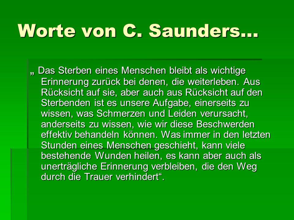 Worte von C. Saunders... Das Sterben eines Menschen bleibt als wichtige Erinnerung zurück bei denen, die weiterleben. Aus Rücksicht auf sie, aber auch