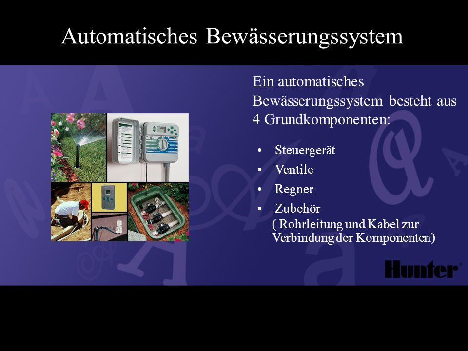 Automatisches Bewässerungssystem Ein automatisches Bewässerungssystem besteht aus 4 Grundkomponenten: Steuergerät Ventile Regner Zubehör ( Rohrleitung und Kabel zur Verbindung der Komponenten)