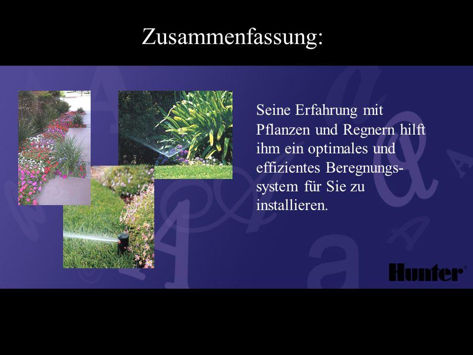 Zusammenfassung: Seine Erfahrung mit Pflanzen und Regnern hilft ihm ein optimales und effizientes Beregnungs- system für Sie zu installieren.