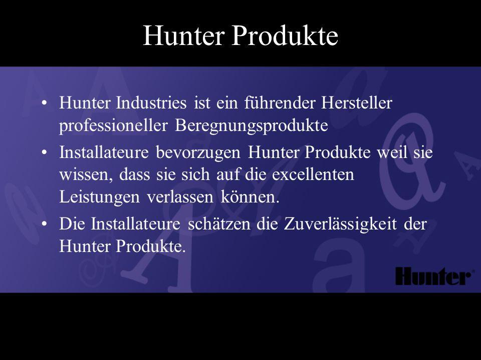 Hunter Produkte Hunter Industries ist ein führender Hersteller professioneller Beregnungsprodukte Installateure bevorzugen Hunter Produkte weil sie wissen, dass sie sich auf die excellenten Leistungen verlassen können.