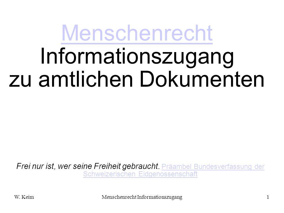 W. KeimMenschenrecht Informationszugang1 Menschenrecht Menschenrecht Informationszugang zu amtlichen Dokumenten Frei nur ist, wer seine Freiheit gebra