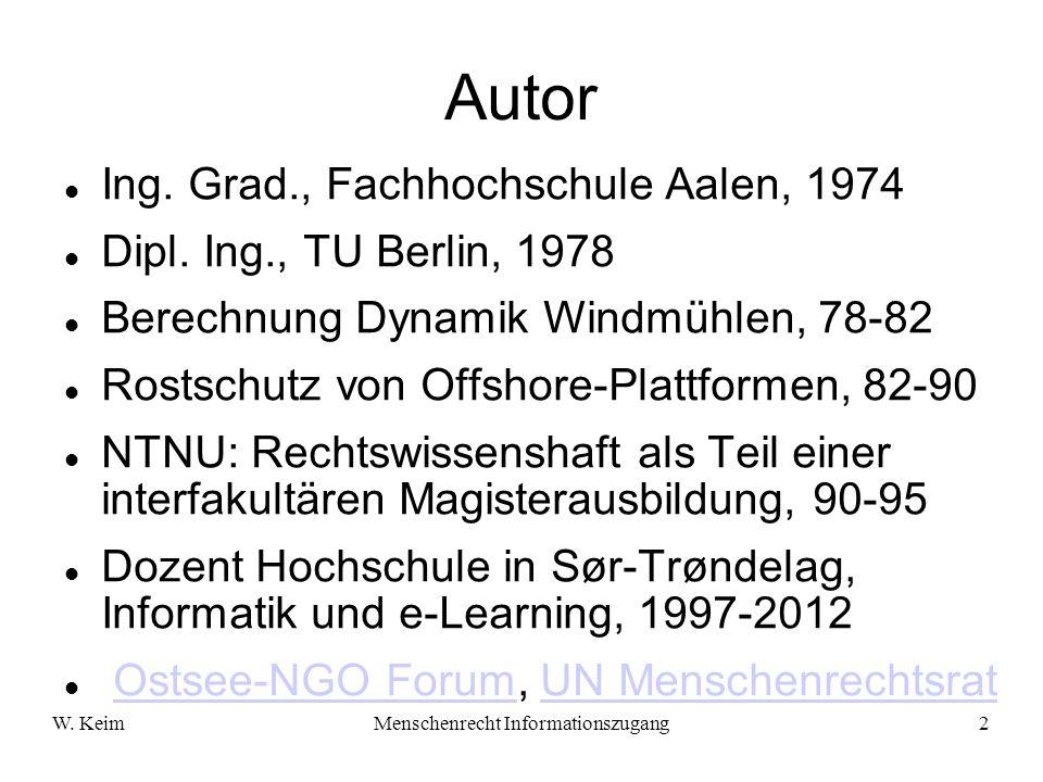 W. KeimMenschenrecht Informationszugang2 Autor Ing. Grad., Fachhochschule Aalen, 1974 Dipl. Ing., TU Berlin, 1978 Berechnung Dynamik Windmühlen, 78-82
