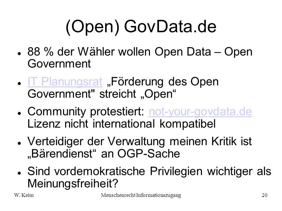 W. KeimMenschenrecht Informationszugang20 (Open) GovData.de 88 % der Wähler wollen Open Data – Open Government IT Planungsrat Förderung des Open Gover