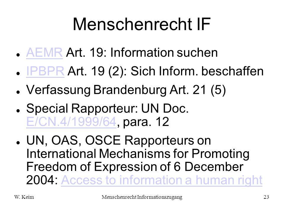 W. KeimMenschenrecht Informationszugang23 Menschenrecht IF AEMR Art. 19: Information suchen AEMR IPBPR Art. 19 (2): Sich Inform. beschaffen IPBPR Verf