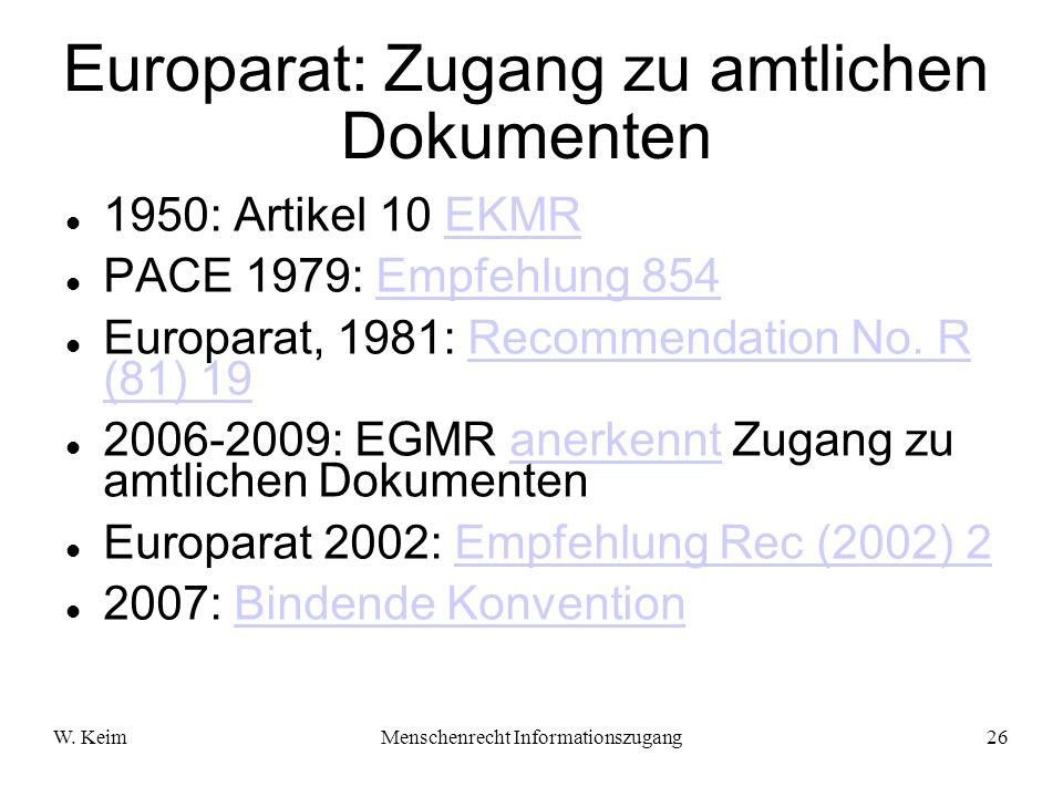 W. KeimMenschenrecht Informationszugang26 Europarat: Zugang zu amtlichen Dokumenten 1950: Artikel 10 EKMREKMR PACE 1979: Empfehlung 854Empfehlung 854