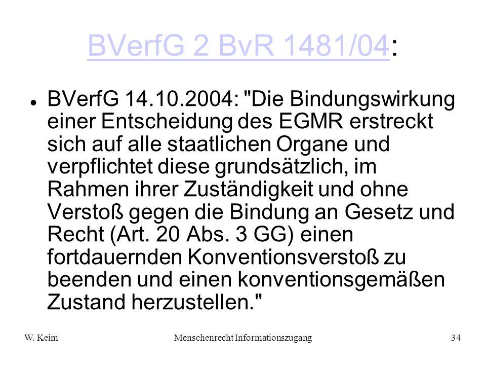W. KeimMenschenrecht Informationszugang34 BVerfG 2 BvR 1481/04BVerfG 2 BvR 1481/04: BVerfG 14.10.2004: