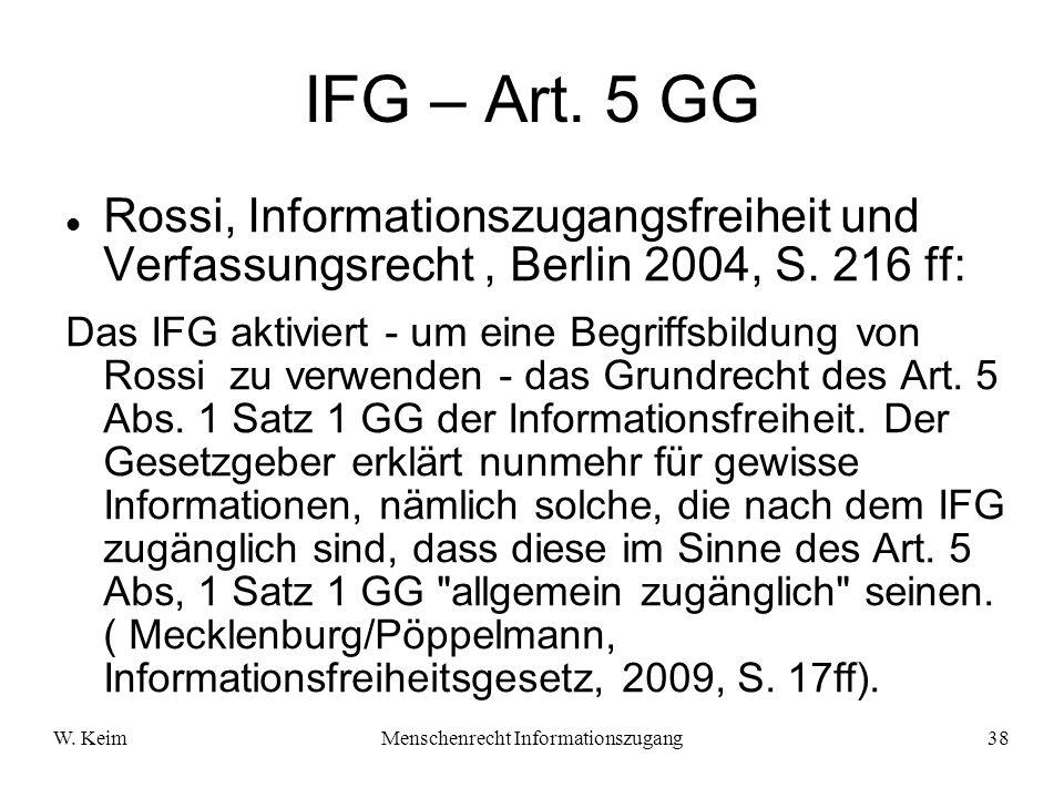 W. KeimMenschenrecht Informationszugang38 IFG – Art. 5 GG Rossi, Informationszugangsfreiheit und Verfassungsrecht, Berlin 2004, S. 216 ff: Das IFG akt