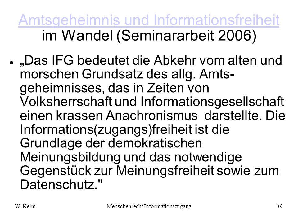 W. KeimMenschenrecht Informationszugang39 Amtsgeheimnis und Informationsfreiheit Amtsgeheimnis und Informationsfreiheit im Wandel (Seminararbeit 2006)